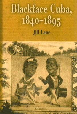 Blackface Cuba, 1840-1895 By Lane, Jill