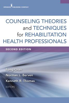 Counseling Theories and Techniques for Rehabilitation Health Professionals By Chan, Fong (EDT)/ Berven, Norman (EDT)/ Thomas, Kenneth R. (EDT)